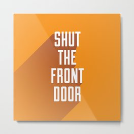 'Shut The Front Door' - Typographical Print Metal Print