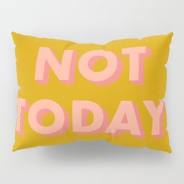 Not Today - Typography Pillow Sham