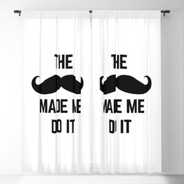 Mustache Made Me Do It Funny Quote Blackout Curtain