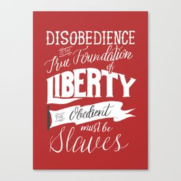 Disobedience is the True Foundation of Liberty Canvas Print