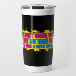 We Need Us To Make A Better World - Change The World Gift Travel Mug