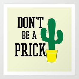 Don't Be A Prick, Funny, Quote Art Print