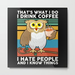 That's what I do I drink coffee Owl Metal Print