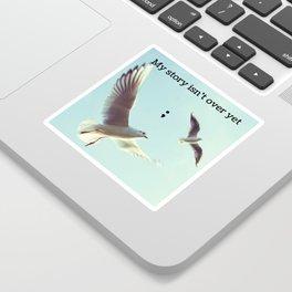 My Story Isn't Over Yet ; Sticker