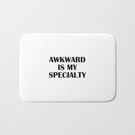 Awkward is my specialty Bath Mat
