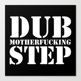 Dub Motherf*cking Step EDM Quote Canvas Print