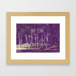 We love Nature Framed Art Print