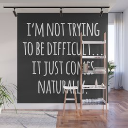 Trying To Be Difficult Funny Quote Wall Mural