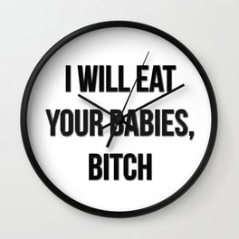 I will eat your babies, bitch Wall Clock