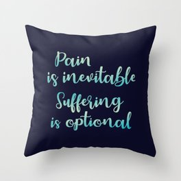 Pain Is Inevitable Suffering Is Optional Throw Pillow