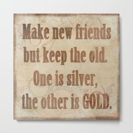 Friends inspirational quote Metal Print