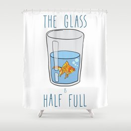 The Glass Is HALF FULL Shower Curtain