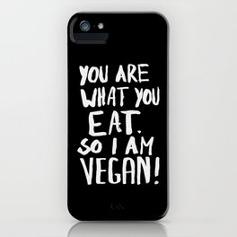 YOU ARE WHAT YOU EAT.  SO I AM VEGAN ! iPhone Case