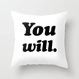 You will. Throw Pillow