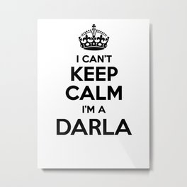I cant keep calm I am a DARLA Metal Print