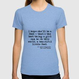 I hope she'll be a fool - F Scott Fitzgerald T-shirt