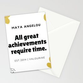 Maya Angelou Quote  | All Great Achievements Require Time Stationery Cards