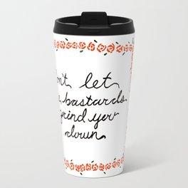 Don't Let the Bastards Grind You Down Travel Mug
