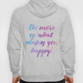 Do more of what makes you happy! Hoody
