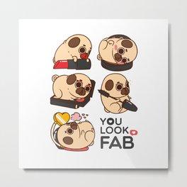 You Look Fab! -Puglie Metal Print