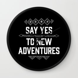 Say Yes To New Adventures Wall Clock