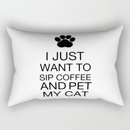 I just want to sip coffee and pet my cat Rectangular Pillow