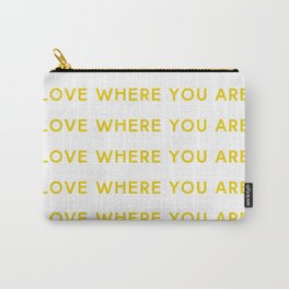 Love Where You Are in Yellow Carry-All Pouch
