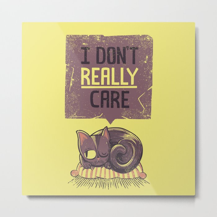 I Dont Care Cat Metal Print