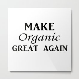 Make organic great again Metal Print