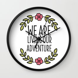 We Are Living Our Adventure Wall Clock