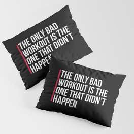The Only Bad Workout Gym Quote Pillow Sham