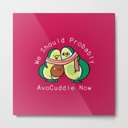 We Should Probably AvoCuddle Now Metal Print