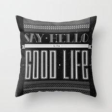 Hello to the good life Throw Pillow
