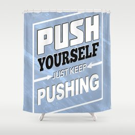Push Yourself Shower Curtain