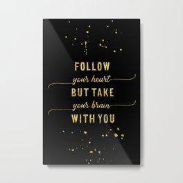 Text Art Gold FOLLOW YOUR HEART Metal Print