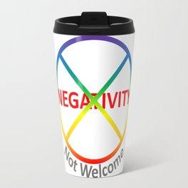 Negativity Not Welcome Travel Mug