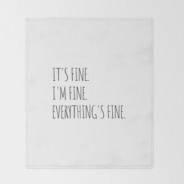 It's Fine I'm Fine Everything's Fine Throw Blanket