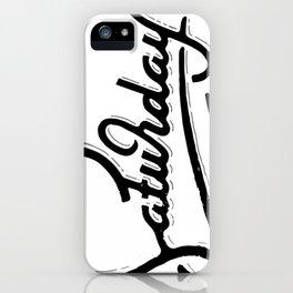 Saturday iPhone Case