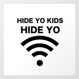 HIDE YO KIDS HIDE YO WIFI Art Print