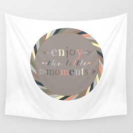 Enjoy The Little Moments Wall Tapestry