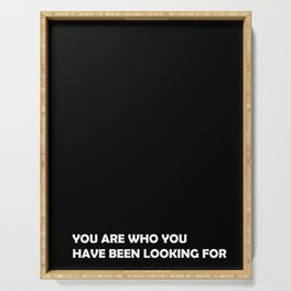You are who you have been looking for Serving Tray