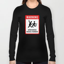 WARNING: Spontaneous Musical Numbers Long Sleeve T-shirt
