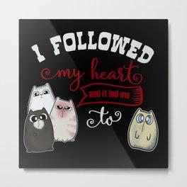 Followed my Heart lead me to Cute Cat Metal Print