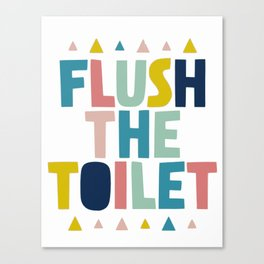 Flush the toilet bathroom print Canvas Print