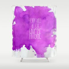 Today Will Be For Hygge Shower Curtain