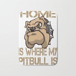 Home is where my Pitbull is Bath Mat