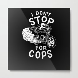 Motorbike Racing I Don't Stop For Cops Metal Print