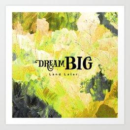 Dream Big Land Later. Art Print