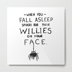 When You Fall Asleep Spiders Rub Their Willies on your Face. Metal Print