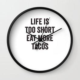 Life Is Too Short Eat More Tacos Wall Clock